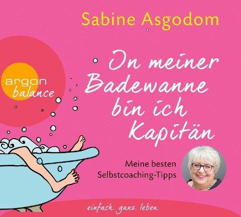 In meiner Badewanne bin ich Kapitän - Sabine Asgodom