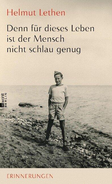 Denn für dieses Leben ist der Mensch nicht schlau genug - Helmut Lethen