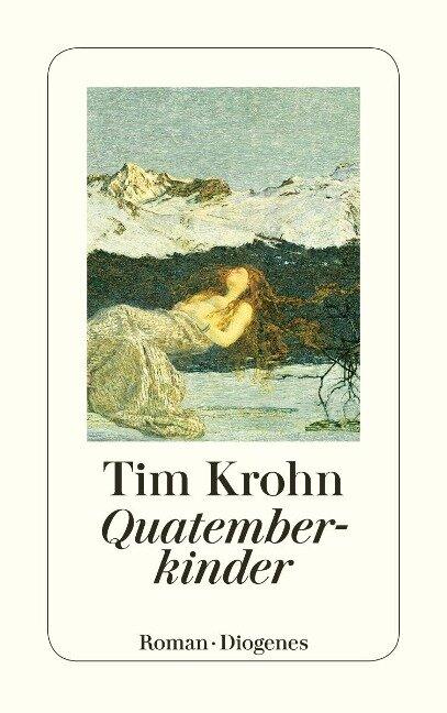 Quatemberkinder und wie das Vreneli die Gletscher brünnen machte - Tim Krohn