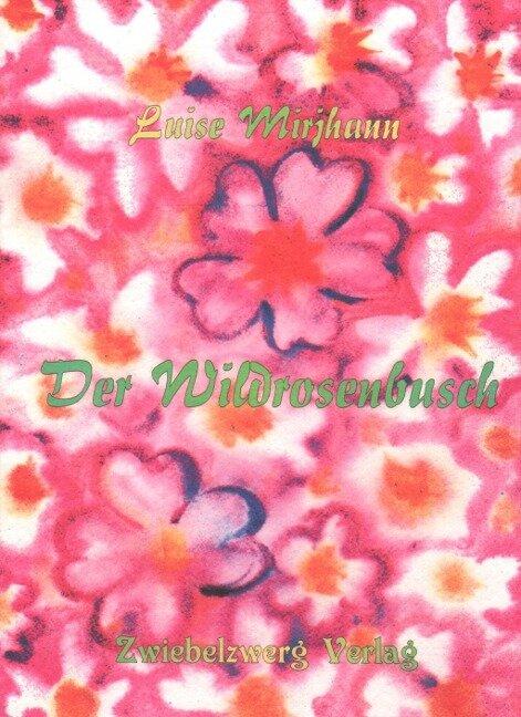 Der Wildrosenbusch - Luise Mirjhann