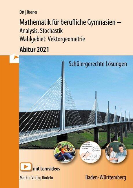 Mathematik für berufliches Gymnasien - Abitur 2021 Baden-Württemberg - Roland Ott, Stefan Rosner