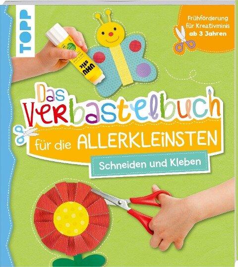 Das Verbastelbuch für die Allerkleinsten - Schneiden und Kleben -
