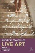 Histories and Practices of Live Art - Deirdre Heddon, Jennie Klein