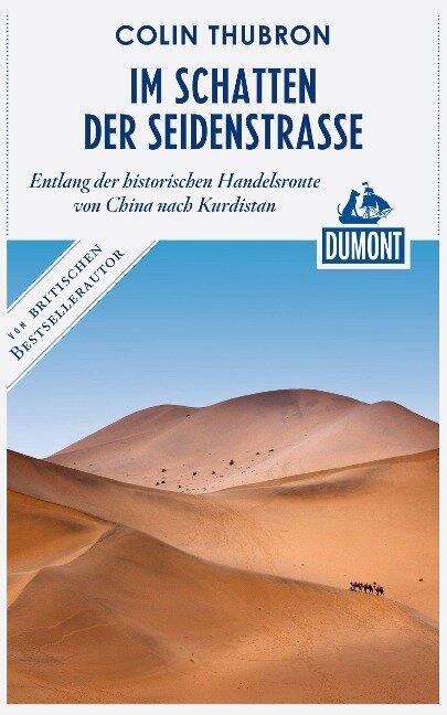 DuMont Reiseabenteuer Im Schatten der Seidenstraße - Colin Thubron