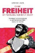 Ohne Freiheit ist Führung nur ein F-Wort - Carsten K. Rath