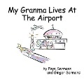 My Granma Lives at the Airport - Faye Sermons