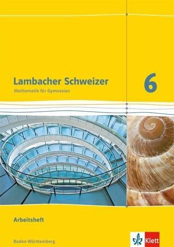 Lambacher Schweizer. 6. Schuljahr. Arbeitsheft plus Lösungsheft. Neubearbeitung. Baden-Württemberg -