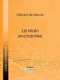 La Main enchantee - Gerard De Nerval
