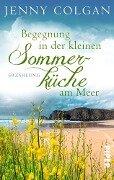 Begegnung in der kleinen Sommerküche am Meer - Jenny Colgan