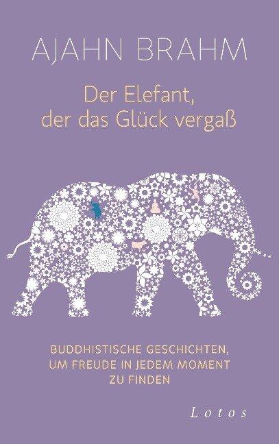 Der Elefant, der das Glück vergaß - Ajahn Brahm