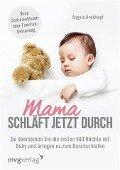 Mama schläft jetzt durch - Angela Breitkopf