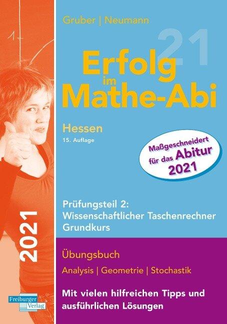 Erfolg im Mathe-Abi 2021 Hessen Grundkurs Prüfungsteil 2: Wissenschaftlicher Taschenrechner - Helmut Gruber, Robert Neumann