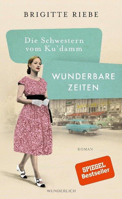 Die Schwestern vom Ku'damm: Wunderbare Zeiten - Brigitte Riebe
