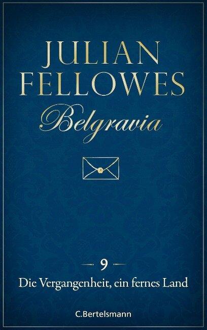 Belgravia (9) - Die Vergangenheit, ein fremdes Land - Julian Fellowes