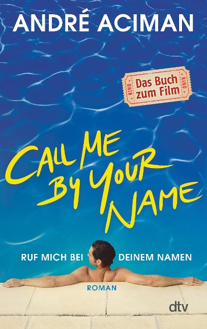 Call Me by Your Name, Ruf mich bei deinem Namen - André Aciman