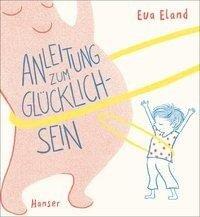 Anleitung zum Glücklichsein - Eva Eland