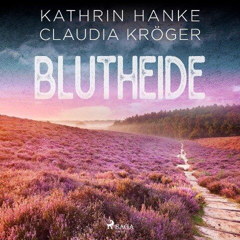 Blutheide (Ungekürzt) - Kathrin Hanke, Claudia Kröger