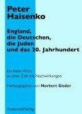 England, die Deutschen, die Juden und das 20. Jahrhundert - Peter Haisenko
