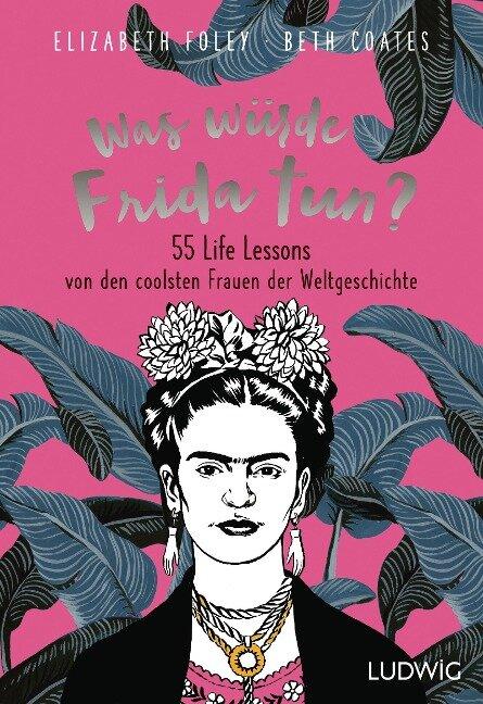 Was würde Frida tun? - Elizabeth Foley, Beth Coates