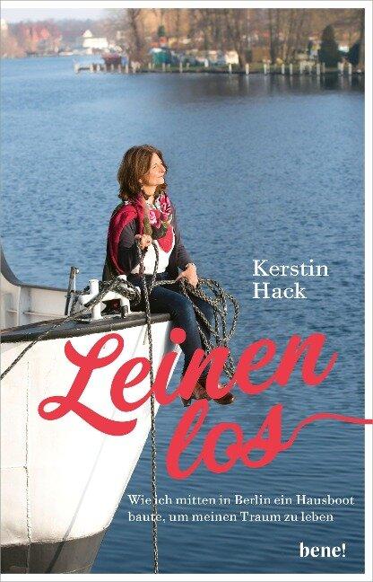 Leinen los - wie ich mitten in Berlin ein Hausboot baute, um meinen Traum zu leben - Kerstin Hack