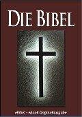 Die BIBEL (eBibel - Für eBook-Lesegeräte optimierte Ausgabe) - Gott, Martin Luther
