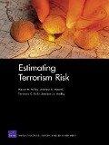 Estimating Terrorism Risk - Terrence K. Kelly, Jamison Jo Medby, Andrew R. Morral, Henry H. Willis