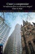 Creer y comprender: 365 reflexiones para un cristianismo integral - Arturo I. Rojas Ruiz