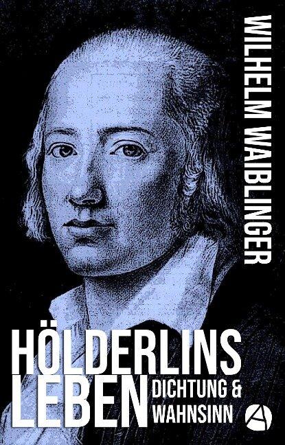 Hölderlins Leben - Wilhelm Waiblinger
