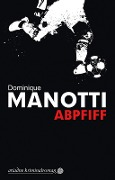 Abpfiff - Dominique Manotti