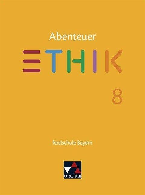 Abenteuer Ethik Bayern Realschule 8 - Lars Fischer, Stefanie Haas, Stefanie Pfister, Michael Richling, Verena Schmid Blumer