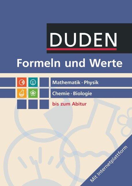 Formeln und Werte Mathematik - Physik - Chemie - Biologie. Sekundarstufe I und II -