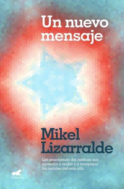 Un Nuevo Mensaje: Las Enseñanzas del Médium Que Aprendió a Recibir Y a Interpretar Las Señales del Más Allá / A New Message - Mikel Lizzaralde