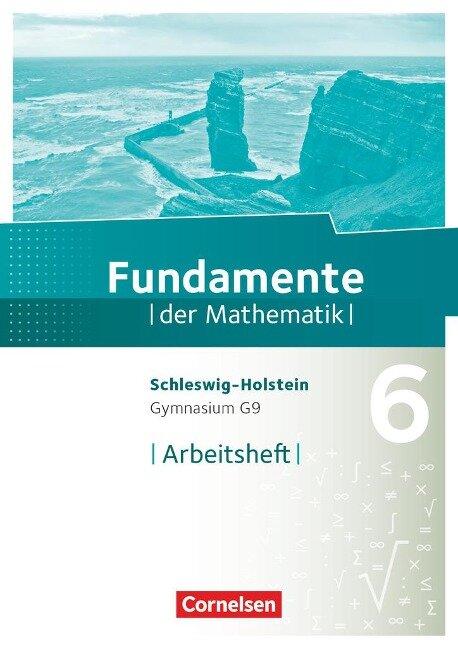 Fundamente der Mathematik 6. Schuljahr- Schleswig-Holstein G9 - Arbeitsheft mit Lösungen -