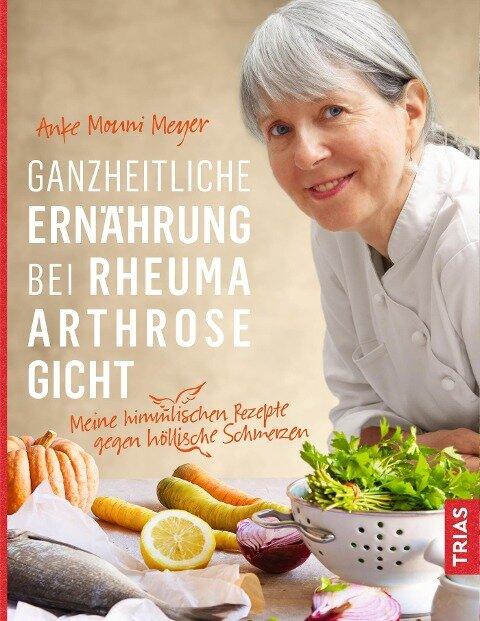 Ganzheitliche Ernährung bei Rheuma, Arthrose, Gicht - Anke Mouni Meyer