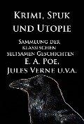 Krimi, Spuk und Utopie: Sammlung der klassischen seltsamen Geschichten - E. T. A. Hoffmann, Edgar Allan Poe, Jules Verne