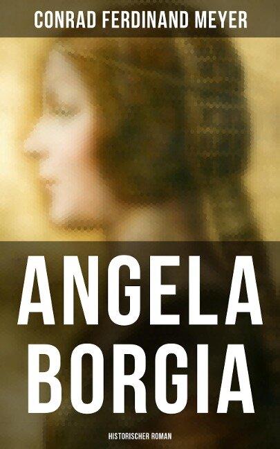 Angela Borgia: Historischer Roman - Conrad Ferdinand Meyer