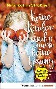 Keine Kinder sind auch keine Lösung - Nina Katrin Straßner