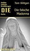 Die falsche Madonna - Tom Wittgen