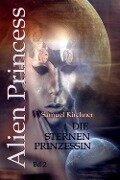 Die Sternen-Prinzessin (Alien Princess Bd2) - Samuel Kirchner
