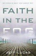 Faith in the Fog - Jeff Lucas