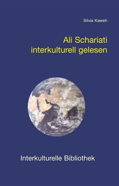 Ali Shariatis Religionsphilosophie interkulturell gelesen - Silvia Kaweh
