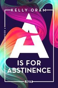 A is for Abstinence. Kellywood-Dilogie 2 - Kelly Oram