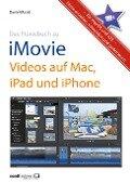 Das Praxisbuch zu iMovie - Videos auf Mac, iPad und iPhone - Daniel Mandl