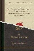 Zum Budget des Ministeriums der Geistlichen und Unterrichts-Angelegenheiten in Preußen (Classic Reprint) - Unknown Author