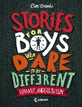 Stories for Boys Who Dare to be Different - Vom Mut, anders zu sein - Ben Brooks