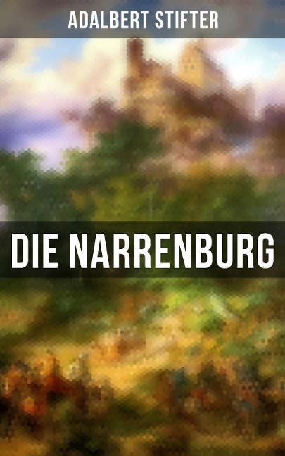 Die Narrenburg - Adalbert Stifter