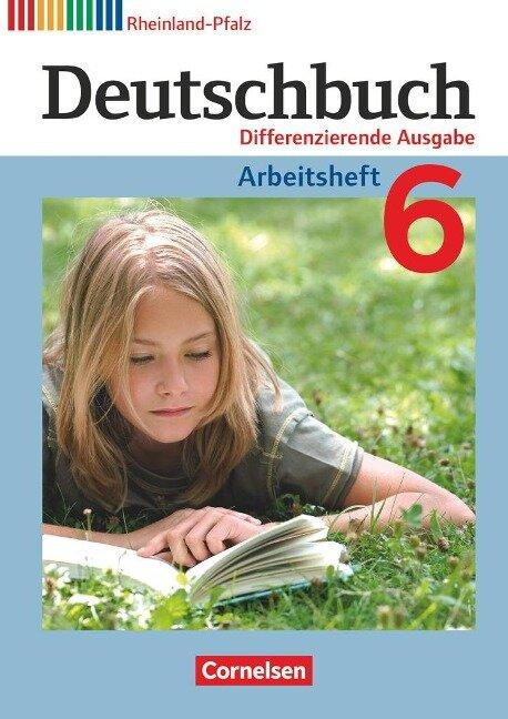 Deutschbuch 6. Schuljahr. Arbeitsheft Rheinland-Pfalz - Friedrich Dick, Agnes Fulde, Marianna Lichtenstein, Toka-Lena Rusnok