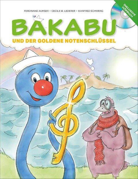 Bakabu und der Goldene Notenschlüssel (inkl. Hörbuch-CD, gelesen von Christian Tramitz) - Ferdinand Auhser, Manfred Schweng