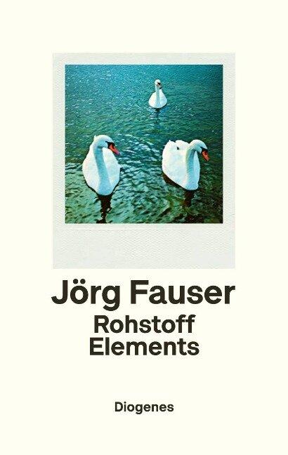 Rohstoff Elements - Jörg Fauser
