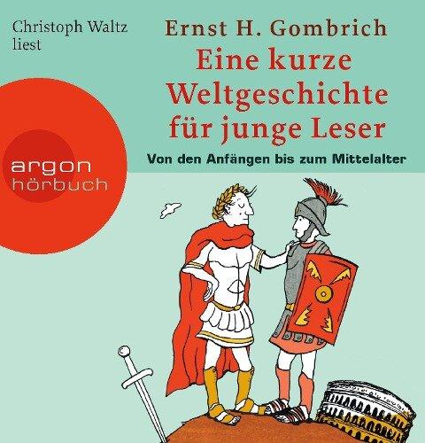 Eine kurze Weltgeschichte für junge Leser: Von den Anfängen bis zum Mittelalter - Ernst H. Gombrich